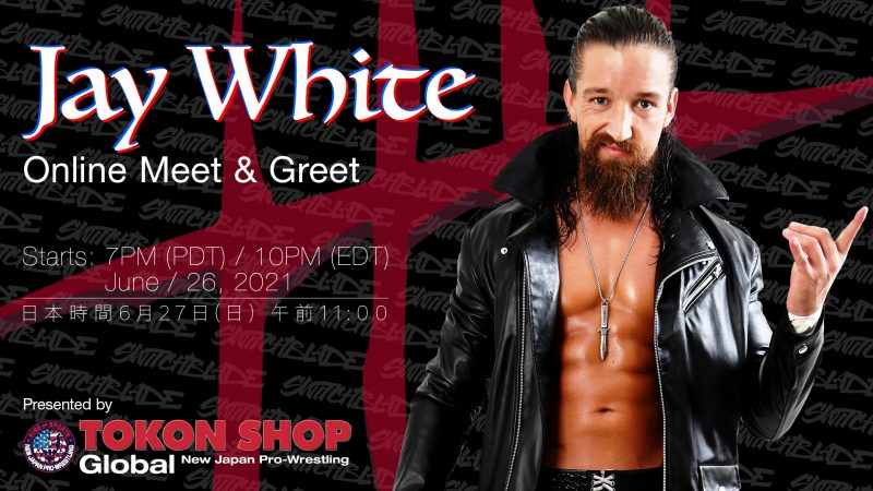 TOKON SHOP Global Presents:JAY WHITEOnline Meet & Greet onJune 26!