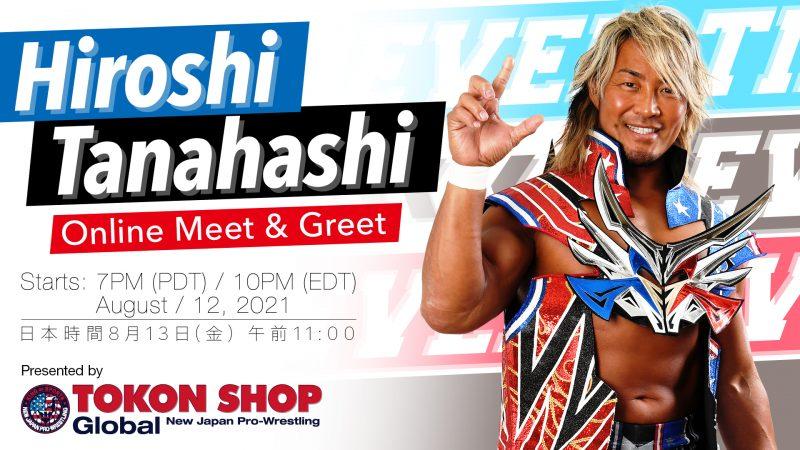 TOKON SHOP Global Presents:HiroshiTanahashiOnline Meet & Greet on August 12!